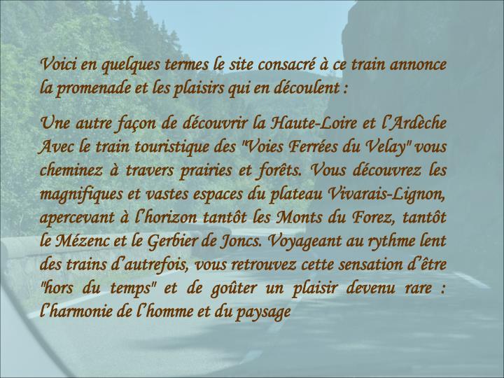 Voici en quelques termes le site consacré à ce train annonce la promenade et les plaisirs qui en découlent :