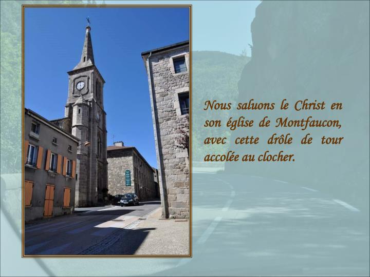 Nous saluons le Christ en son église de Montfaucon, avec cette drôle de tour accolée au clocher.
