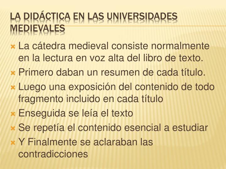 La cátedra medieval consiste normalmente en la lectura en voz alta del libro de texto.