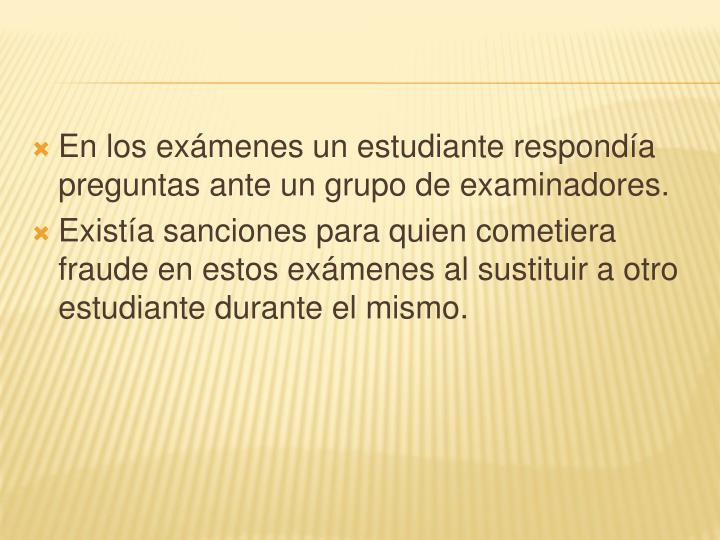 En los exámenes un estudiante respondía preguntas ante un grupo de examinadores.