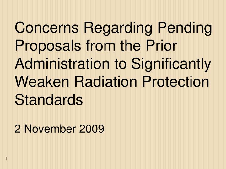 Concerns Regarding Pending Proposals from the Prior Administration to Significantly Weaken Radiation Protection Standards