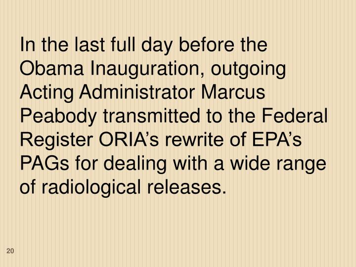 In the last full day before the Obama Inauguration, outgoing Acting Administrator Marcus Peabody transmitted to the Federal Register ORIA's rewrite of EPA's PAGs for dealing with a wide range of radiological releases.