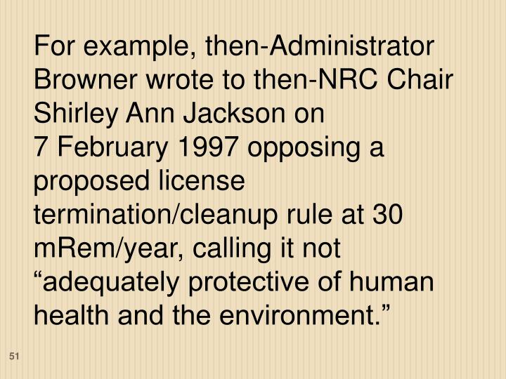 For example, then-Administrator Browner wrote to then-NRC Chair Shirley Ann Jackson on
