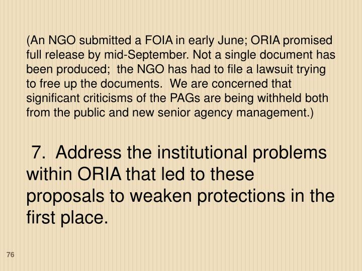 (An NGO submitted a FOIA in early June; ORIA promised full release by mid-September. Not a single document has been produced;  the NGO has had to file a lawsuit trying to free up the documents.  We are concerned that significant criticisms of the PAGs are being withheld both from the public and new senior agency management.)