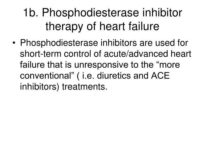 1b. Phosphodiesterase inhibitor therapy of heart failure