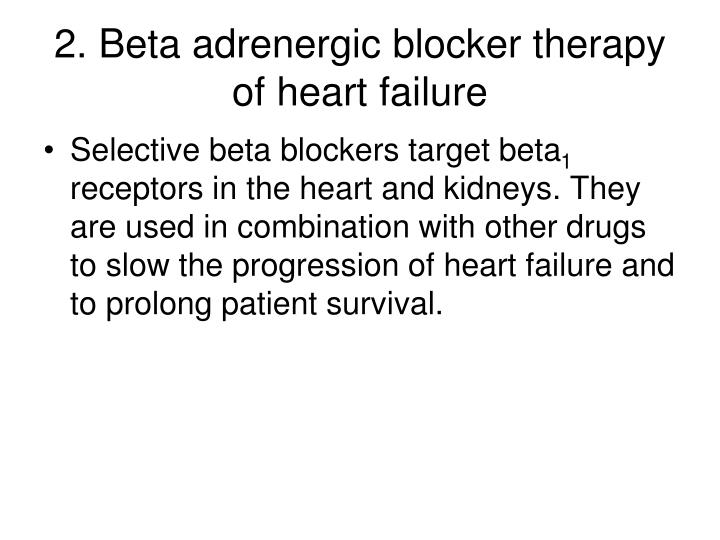 2. Beta adrenergic blocker therapy of heart failure
