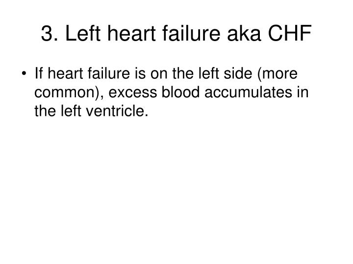 3. Left heart failure aka CHF