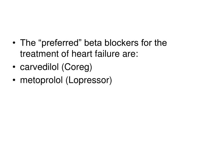 "The ""preferred"" beta blockers for the treatment of heart failure are:"