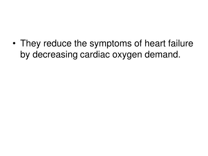 They reduce the symptoms of heart failure by