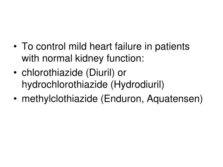 To control mild heart failure in patients with normal kidney function:
