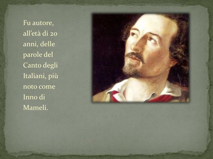 Fu autore, all'età di 20 anni, delle parole del Canto