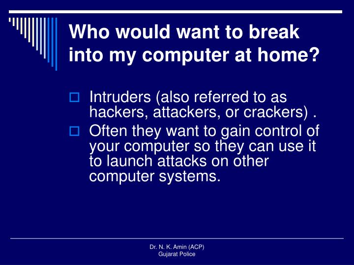 Who would want to break into my computer at home?