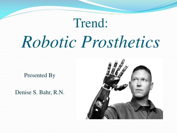 Trend robotic prosthetics