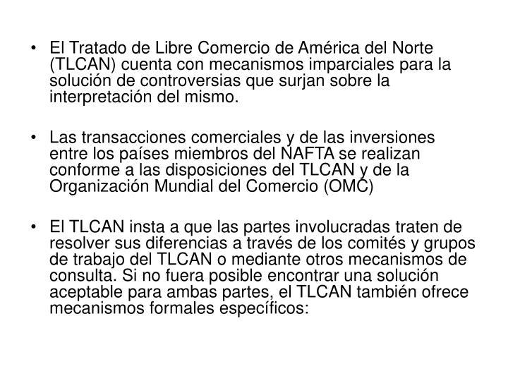 El Tratado de Libre Comercio de América del Norte (TLCAN) cuenta con mecanismos imparciales para la solución de controversias que surjan sobre la interpretación del mismo.