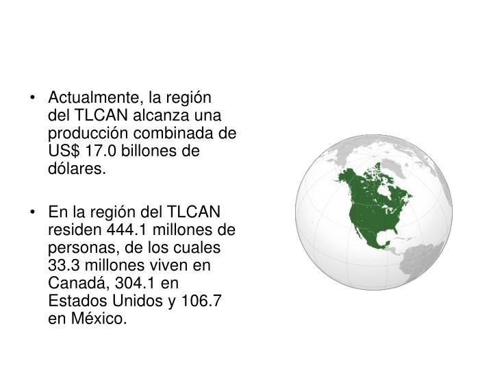 Actualmente, la región del TLCAN alcanza una producción combinada de US$ 17.0 billones de dólares.