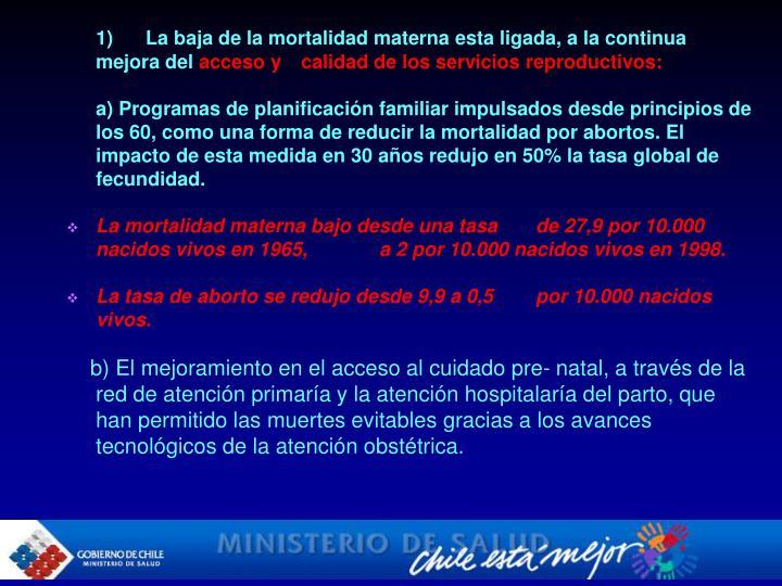 1)      La baja de la mortalidad materna esta ligada, a la continua mejora del