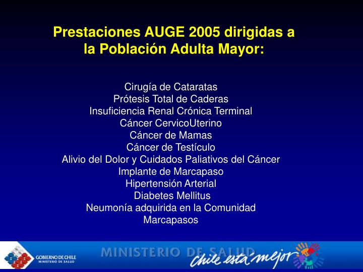 Prestaciones AUGE 2005 dirigidas a la Población Adulta Mayor: