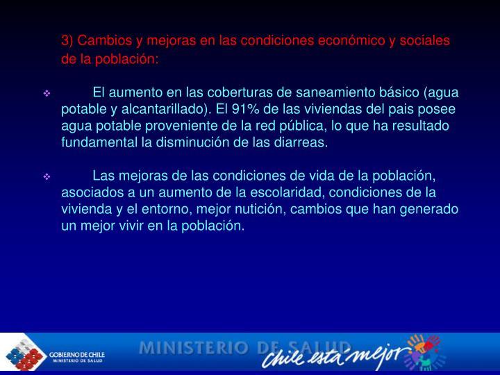 3) Cambios y mejoras en las condiciones económico y sociales de la población: