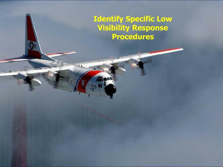 Identify Specific Low Visibility Response Procedures