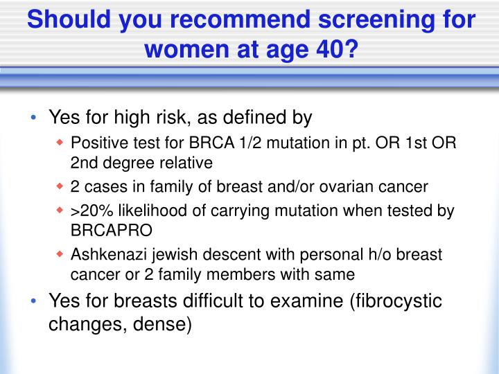Should you recommend screening for women at age 40?