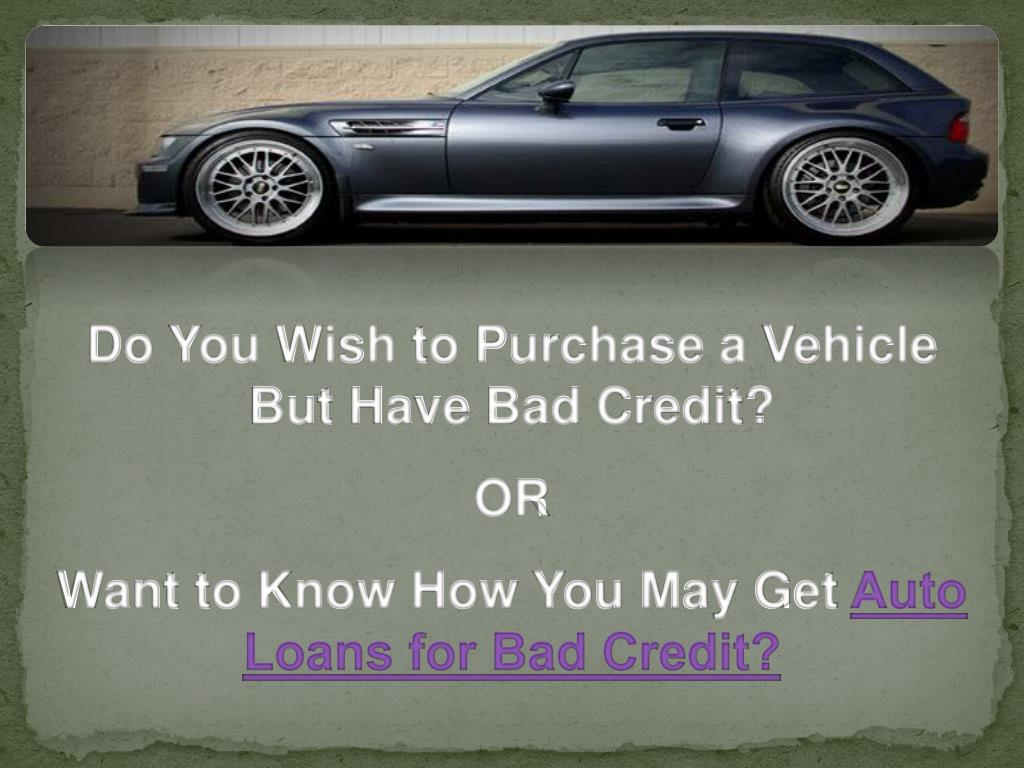 Do You Wish to Purchase a Vehicle But Have Bad Credit?