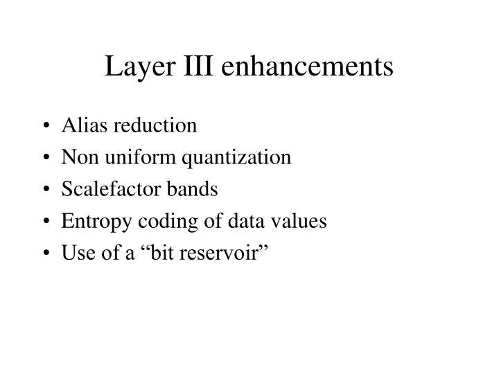Layer III enhancements