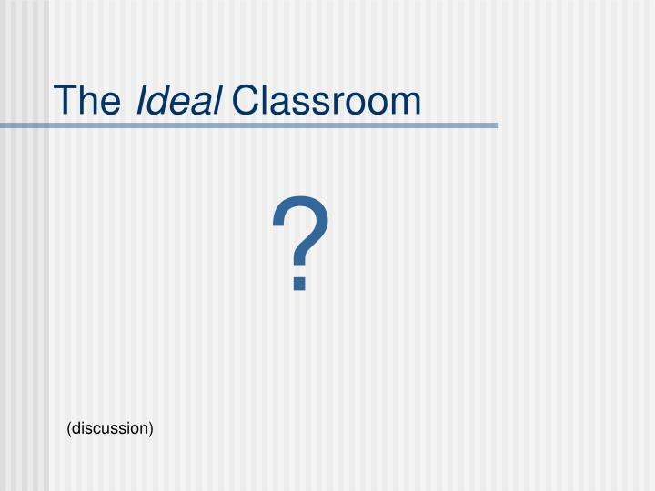 The ideal classroom