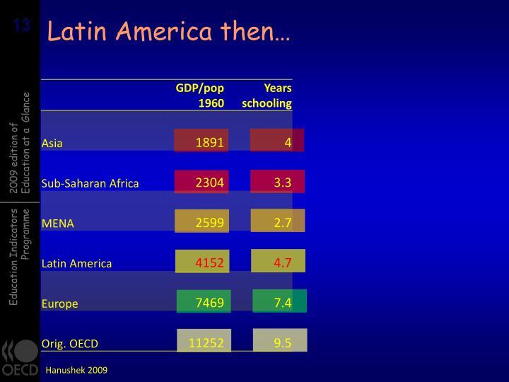 Latin America then…