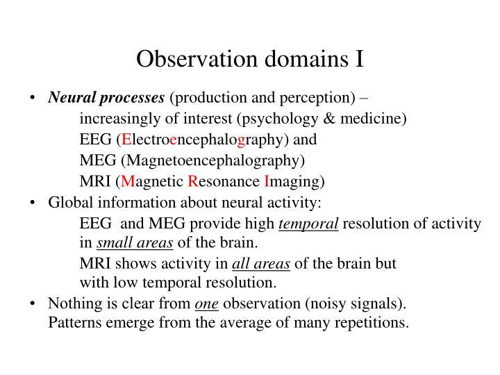 Observation domains I