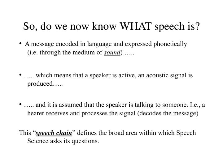 So, do we now know WHAT speech is?