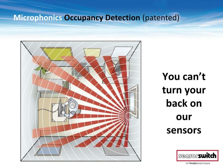You can't turn your back on our sensors