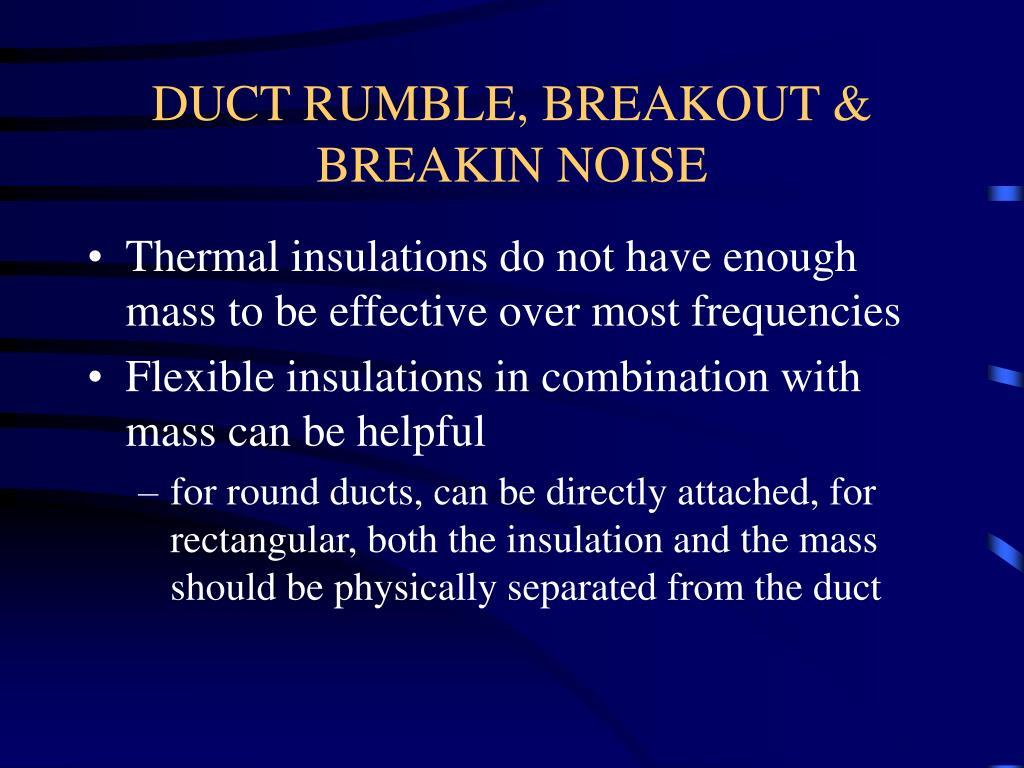 DUCT RUMBLE, BREAKOUT & BREAKIN NOISE