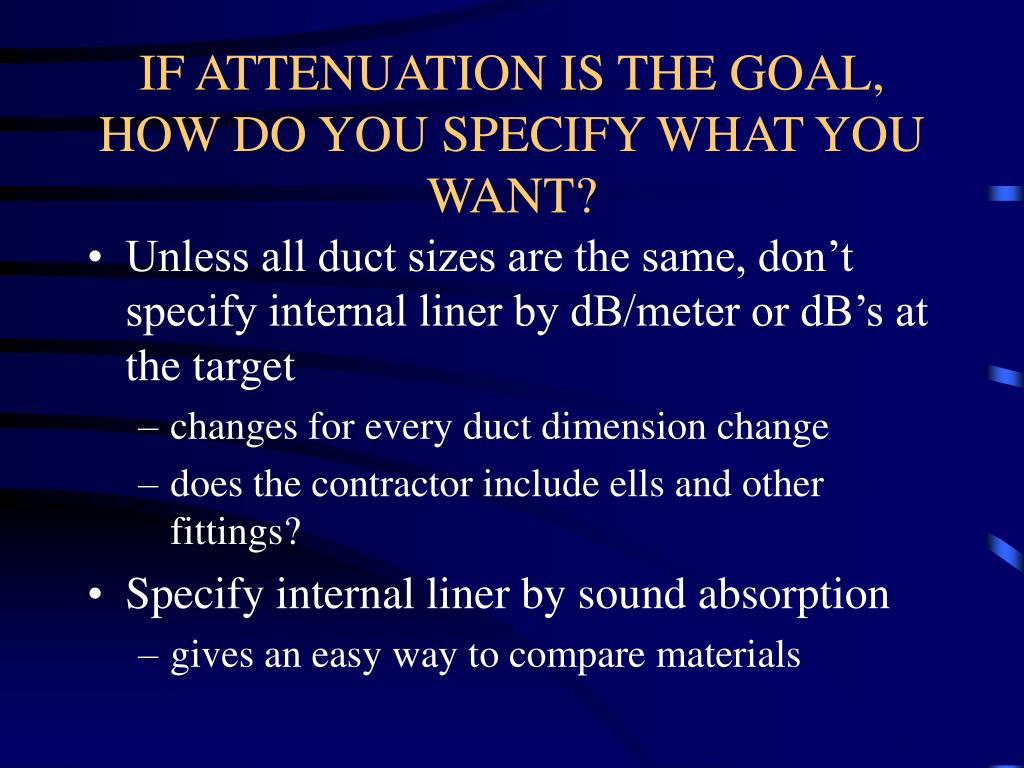 IF ATTENUATION IS THE GOAL, HOW DO YOU SPECIFY WHAT YOU WANT?
