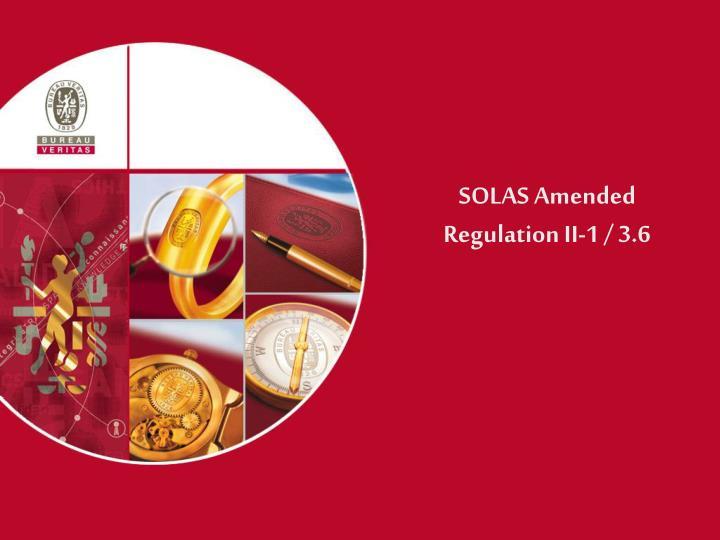 SOLAS Amended  Regulation II-1 / 3.6