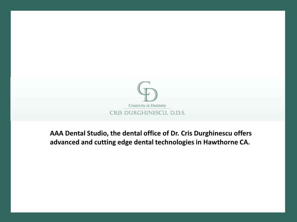 AAA Dental Studio, the dental office of Dr. Cris Durghinescu offers advanced and cutting edge dental technologies in Hawthorne CA.