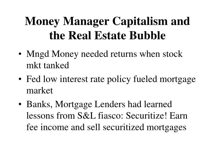 Money Manager Capitalism and the Real Estate Bubble