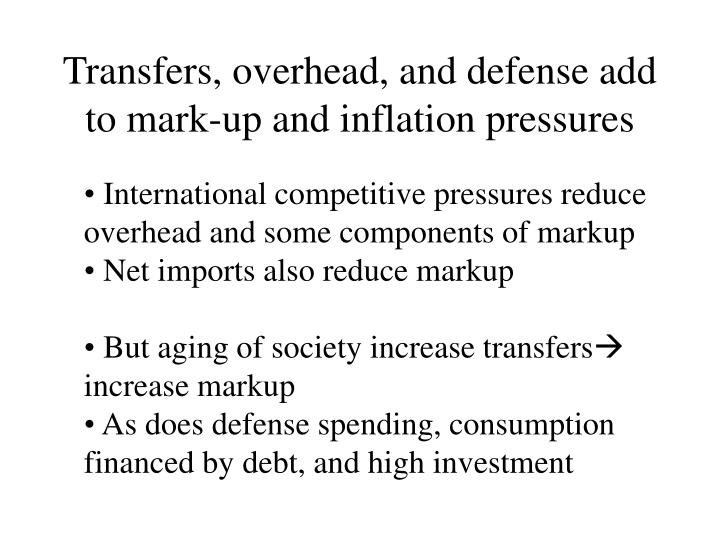 Transfers, overhead, and defense add to mark-up and inflation pressures