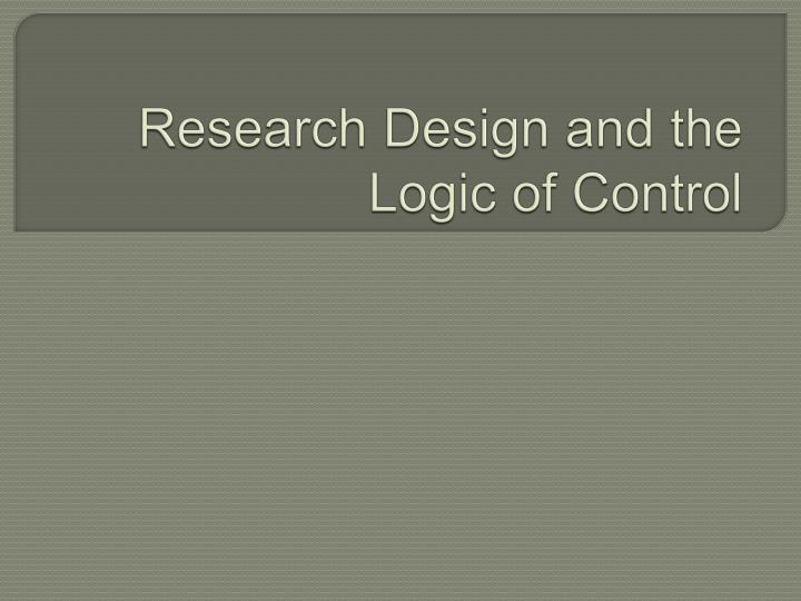 Research design and the logic of control