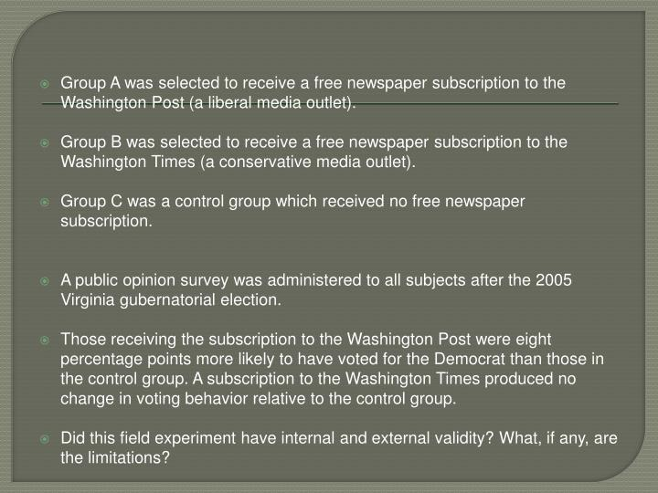 Group A was selected to receive a free newspaper subscription to the Washington Post (a liberal media outlet).