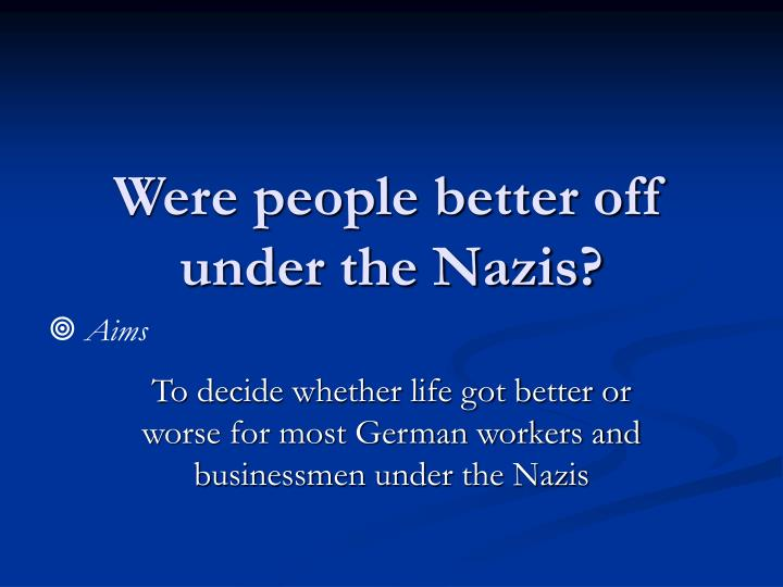 Were people better off under the Nazis?