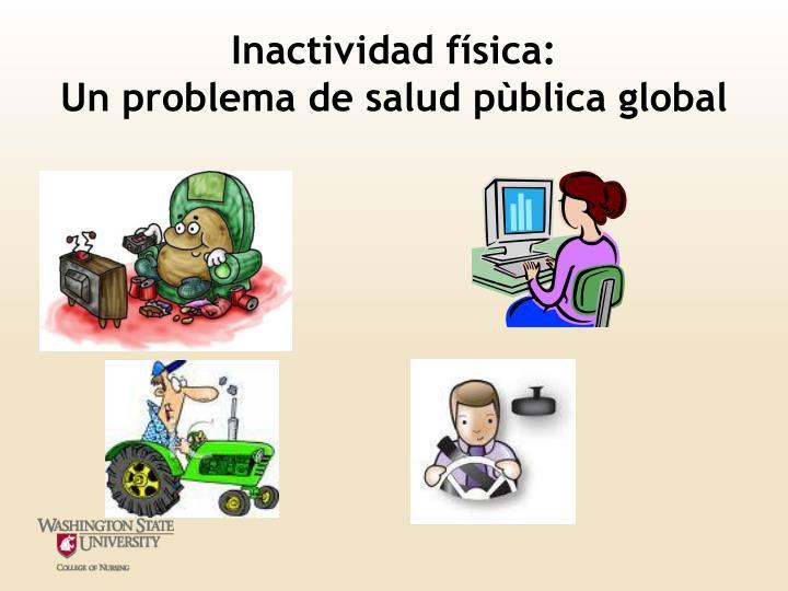 Inactividad física:                              Un problema de salud pùblica global