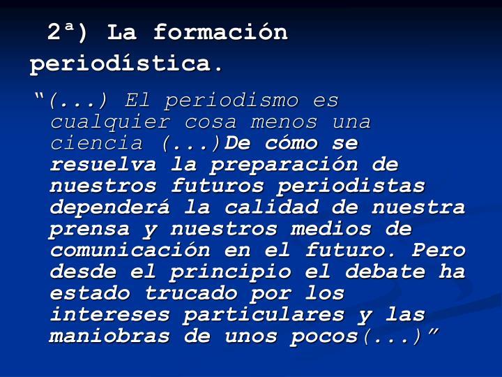 2ª) La formación periodística.