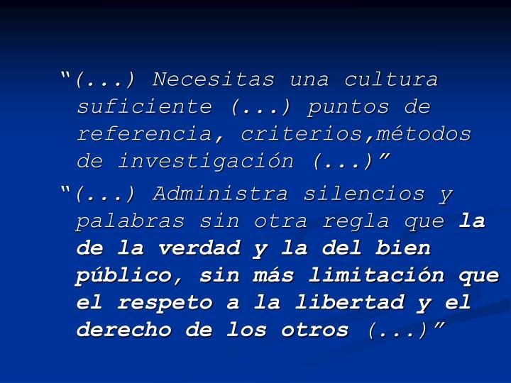 """""""(...) Necesitas una cultura suficiente (...) puntos de referencia, criterios,métodos de investigación (...)"""""""