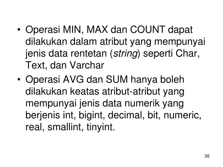 Operasi MIN, MAX dan COUNT dapat dilakukan dalam atribut yang mempunyai jenis data rentetan (
