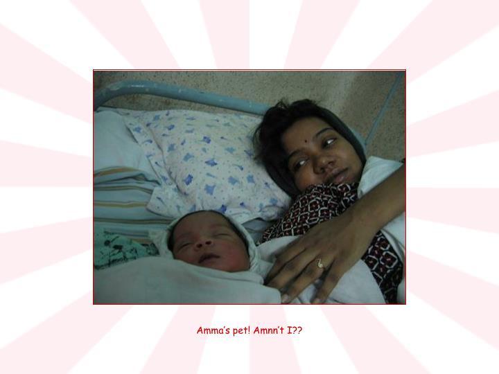 Amma's pet! Amnn't I??