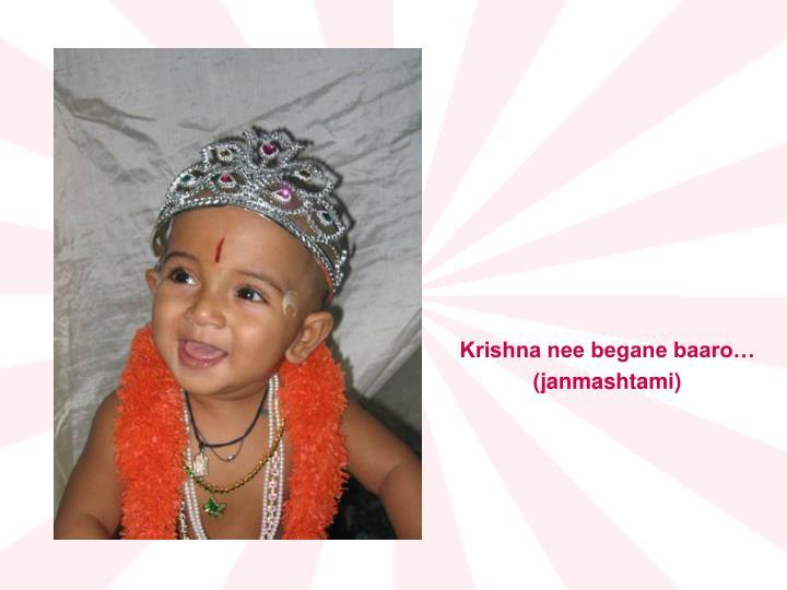 Krishna nee begane baaro…