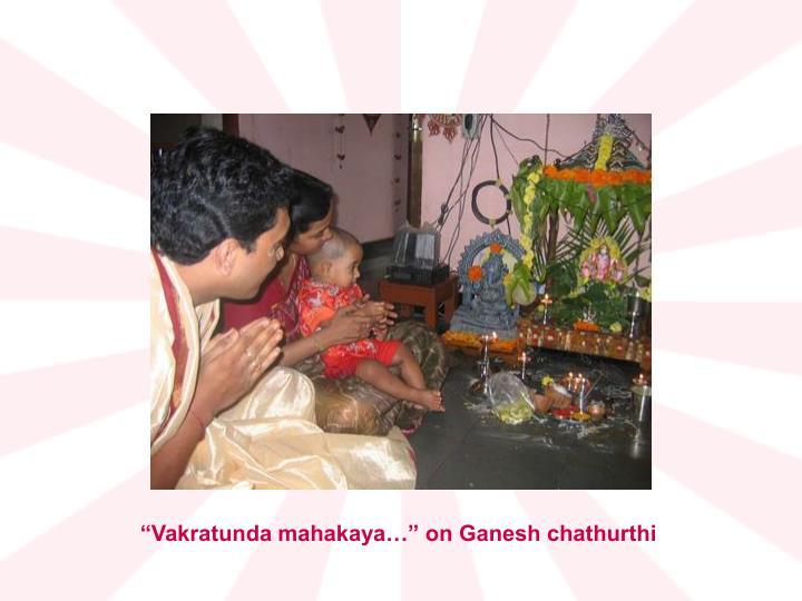 """""""Vakratunda mahakaya…"""" on Ganesh chathurthi"""