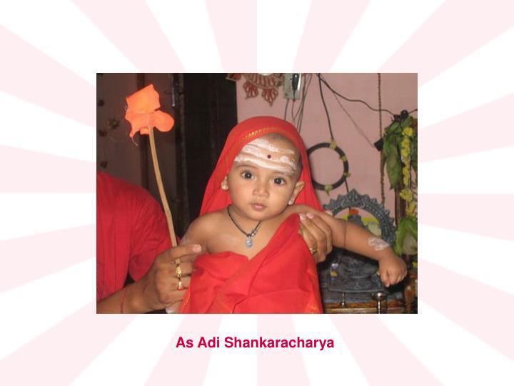 As Adi Shankaracharya
