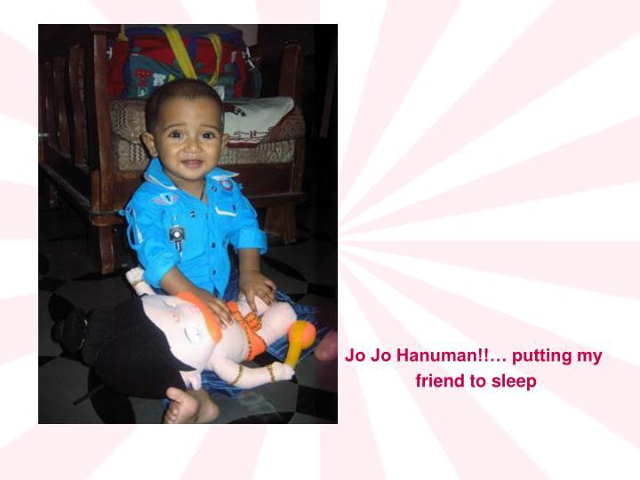 Jo Jo Hanuman!!… putting my