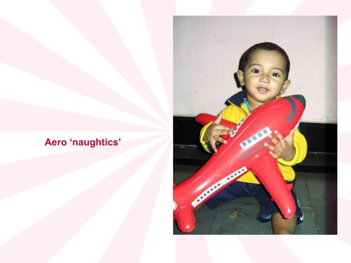 Aero 'naughtics'